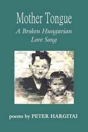 Mother Tongue: A Broken Hungarian Love Song by Peter Hargitai image