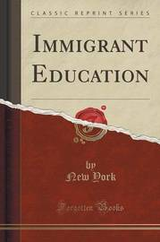 Immigrant Education (Classic Reprint) by New York image