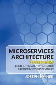 Microservices Architecture for Beginners by Joseph Joyner