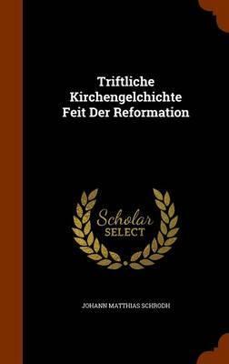 Triftliche Kirchengelchichte Feit Der Reformation by Johann Matthias Schrodh