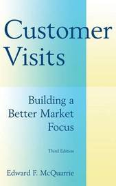 Customer Visits: Building a Better Market Focus by Edward F. McQuarrie