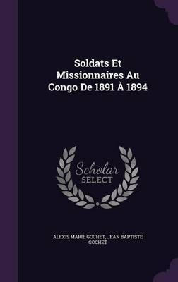 Soldats Et Missionnaires Au Congo de 1891 a 1894 by Alexis Marie Gochet image
