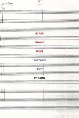 """No Such Thing as Silence: John Cage's 4'33"""" by Kyle Gann"""