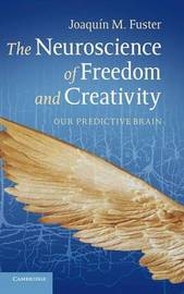 The Neuroscience of Freedom and Creativity by Joaquin M. Fuster
