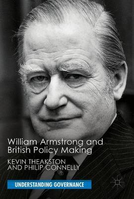 William Armstrong and British Policy Making by Kevin Theakston