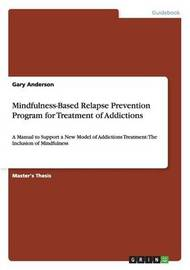 Mindfulness-Based Relapse Prevention Program for Treatment of Addictions by Gary Anderson