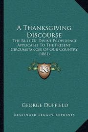 A Thanksgiving Discourse: The Rule of Divine Providence Applicable to the Present Circumstances of Our Country (1861) by George Duffield image