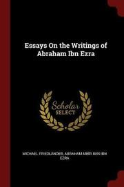 Essays on the Writings of Abraham Ibn Ezra by Michael Friedlander