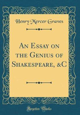 An Essay on the Genius of Shakespeare, &C (Classic Reprint) by Henry Mercer Graves