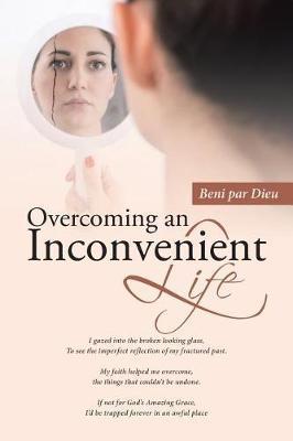 Overcoming an Inconvenient Life by Beni Par Dieu