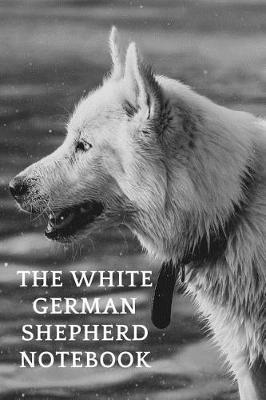 The White German Shepherd Notebook by Labgang Publications
