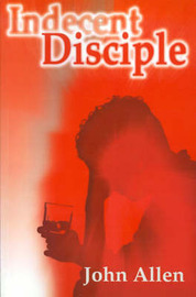 Indecent Disciple by John Allen image