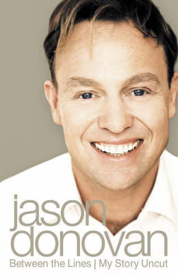 Between the Lines: My Story Uncut by Jason Donovan image
