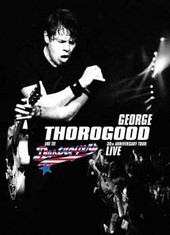 George Thorogood And The Destroyers - 30th Anniversary Tour: Live on DVD