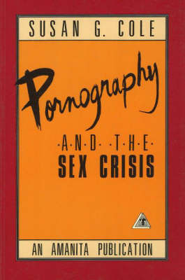 Pornography and the Sex Crisis by Susan G. Cole