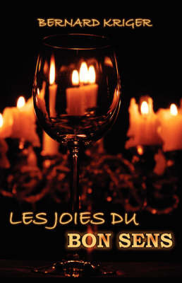 Les Joies Du Bon Sens by Bernard Kriger