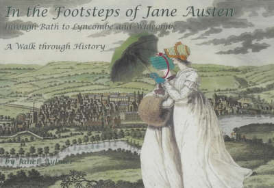 In the Footsteps of Jane Austen; Through Bath to Lyncombe and Widcombe: A Walk Through History by Janet Aylmer