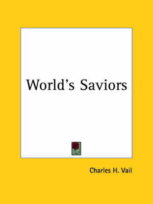 World's Saviors (1913) by Charles H. Vail