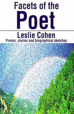 Facets of the Poet: Poems, Stories and Biographical Sketches by Leslie Cohen