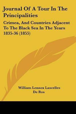 Journal Of A Tour In The Principalities: Crimea, And Countries Adjacent To The Black Sea In The Years 1835-36 (1855) by William Lennox Lascelles De Ros