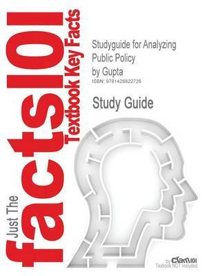 Studyguide for Analyzing Public Policy by Gupta, ISBN 9781568025551 by Cram101 Textbook Reviews image