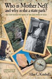 Who Is Mother Neff and Why Is She a Texas State Park? by Alan C Kimball