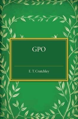 GPO by E. T. Crutchley