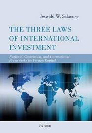The Three Laws of International Investment by Jeswald W Salacuse