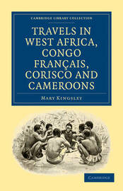 Travels in West Africa, Congo Francais, Corisco and Cameroons by Mary Kingsley