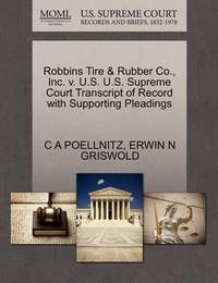 Robbins Tire & Rubber Co., Inc. V. U.S. U.S. Supreme Court Transcript of Record with Supporting Pleadings by C A Poellnitz