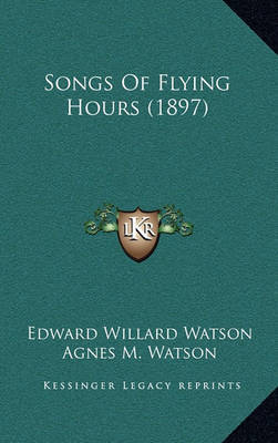 Songs of Flying Hours (1897) by Edward Willard Watson