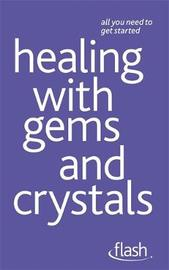 Healing with Gems and Crystals: Flash by Kristyna Arcarti