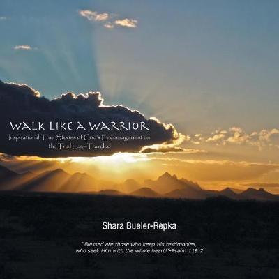 Walk Like a Warrior by Shara Bueler-Repka