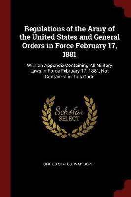 Regulations of the Army of the United States and General Orders in Force February 17, 1881 image