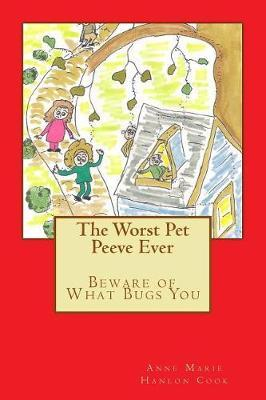 The Worst Pet Peeve Ever by Anne Marie Hanlon Cook