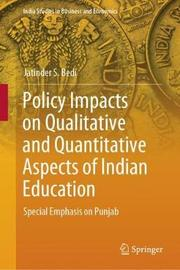 Policy Impacts on Qualitative and Quantitative Aspects of Indian Education by Jatinder S. Bedi