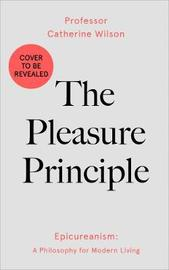 The Pleasure Principle by Catherine Wilson