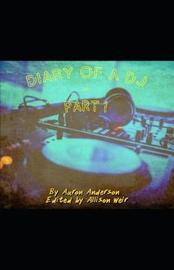 Diary of a DJ Part 1 by Aaron Anderson