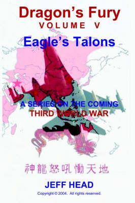 Dragon's Fury - Eagle's Talons (Vol. V) by Jeff Head image