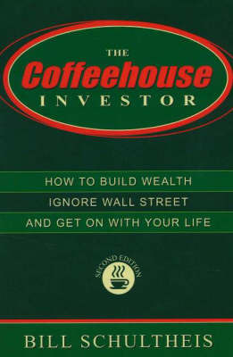 Coffeehouse Investor: How to Build Wealth, Ignore Wall Street, and Get On With Your Life by Bill Schultheis image