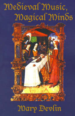 Medieval Music, Magical Minds by Mary Devlin image