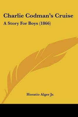 Charlie Codman's Cruise: A Story For Boys (1866) by Horatio Alger Jr. image