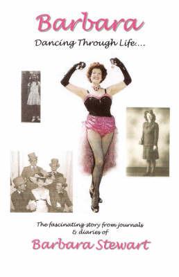 Barbara 'Dancing Through Life ...': Pt. 1 by Barbara Stewart