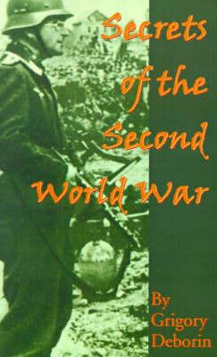 Secrets of the Second World War by G. Deborin