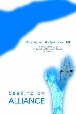 Seeking an Alliance: A Psychiatrist's Guide to the Indian Matrimonial Process in America by Chandran Kalyanam
