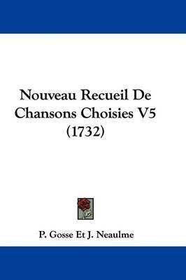 Nouveau Recueil De Chansons Choisies V5 (1732) by P Gosse Et J Neaulme