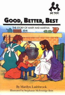 Good, Better, Best: The Story of Mary and Martha by Marilyn Lashbrook