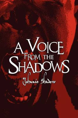 A Voice from the Shadows by Johnnie Shadow