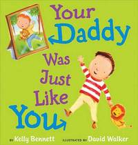 Your Daddy Was Just Like You by Kelly Bennett image