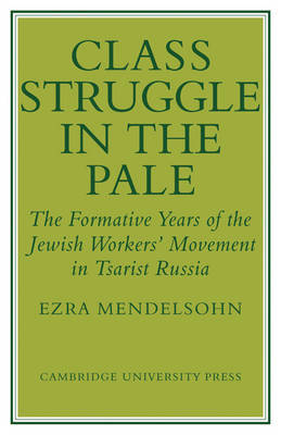 Class Struggle in the Pale by Ezra Mendelsohn image